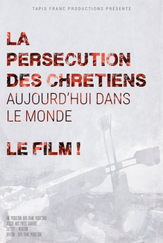 La Persécution des chrétiens aujourd'hui dans le monde (2017)