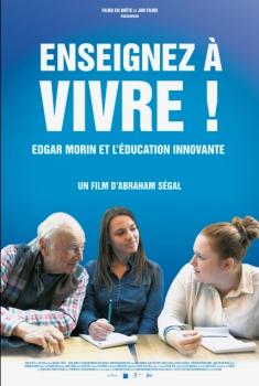 Enseignez à vivre! - Edgar Morin et l'éducation innovante (2017)